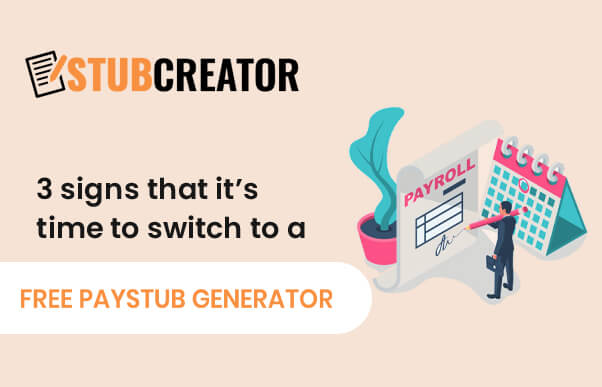 3 signs that it's time to switch to a free paystub generator