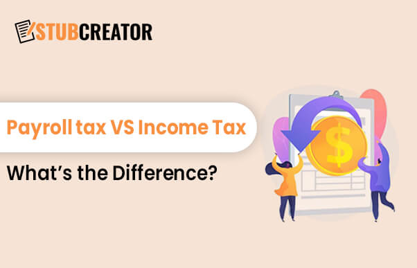 Payroll tax VS Income Tax difference - Stubcreator